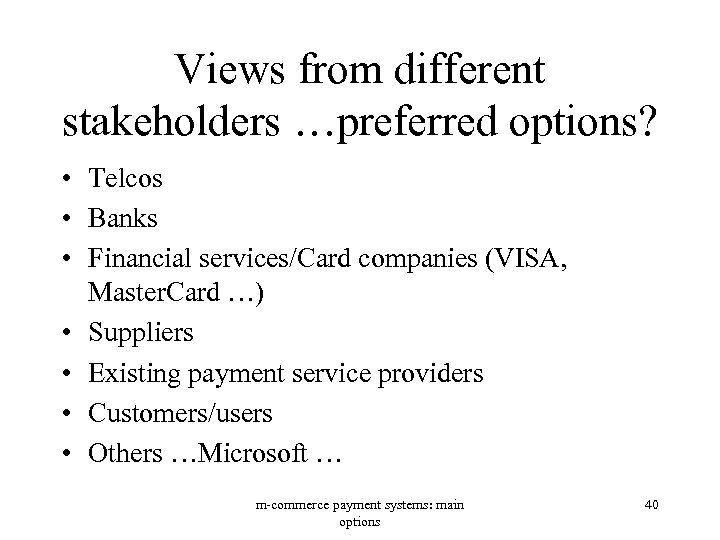 Views from different stakeholders …preferred options? • Telcos • Banks • Financial services/Card companies