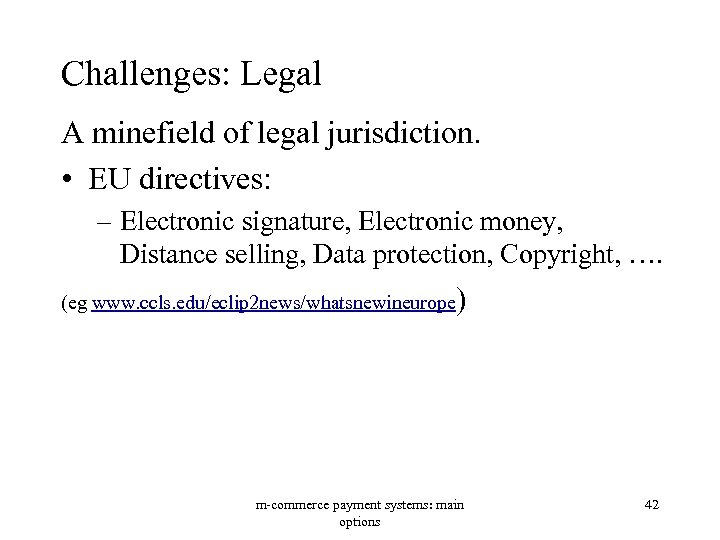 Challenges: Legal A minefield of legal jurisdiction. • EU directives: – Electronic signature, Electronic