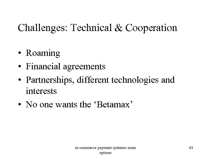 Challenges: Technical & Cooperation • Roaming • Financial agreements • Partnerships, different technologies and
