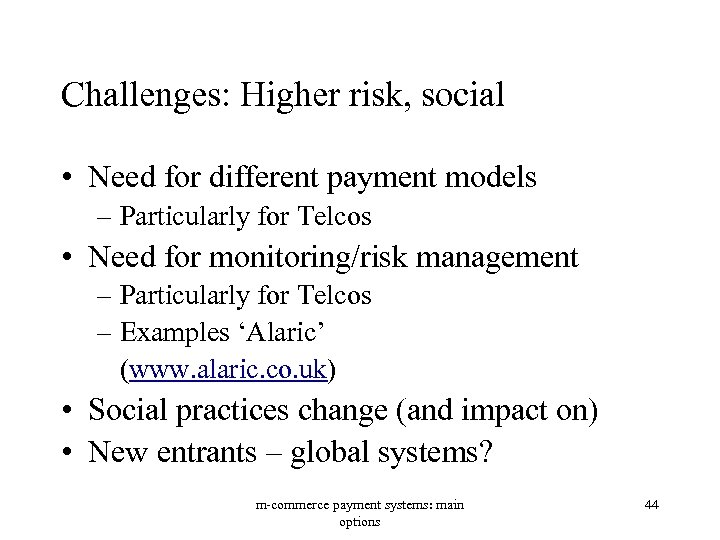 Challenges: Higher risk, social • Need for different payment models – Particularly for Telcos