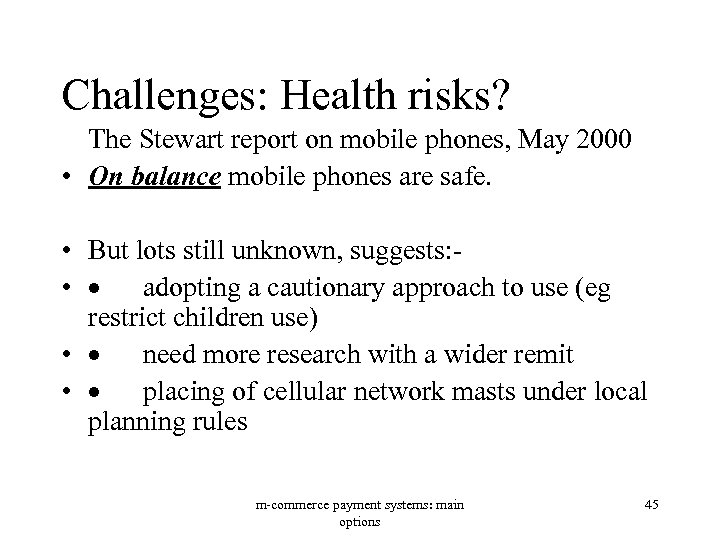 Challenges: Health risks? The Stewart report on mobile phones, May 2000 • On balance