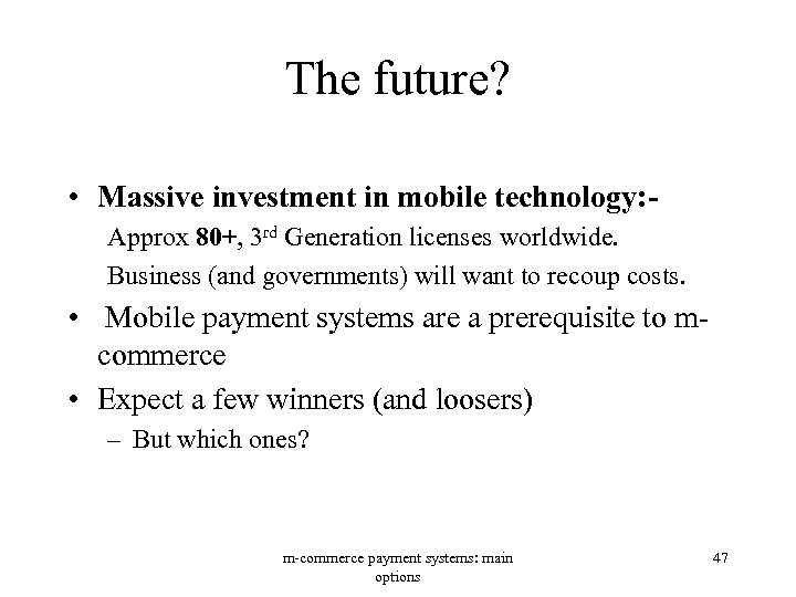 The future? • Massive investment in mobile technology: Approx 80+, 3 rd Generation licenses