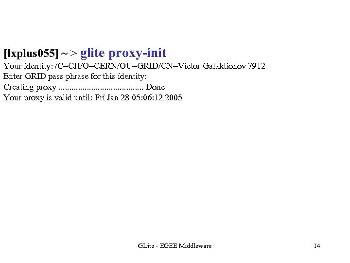 [lxplus 055] ~ > glite proxy-init Your identity: /C=CH/O=CERN/OU=GRID/CN=Victor Galaktionov 7912 Enter GRID pass