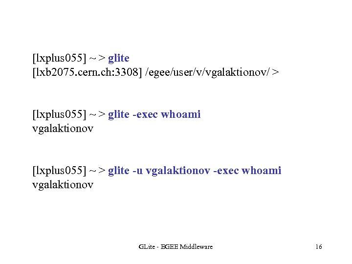 [lxplus 055] ~ > glite [lxb 2075. cern. ch: 3308] /egee/user/v/vgalaktionov/ > [lxplus 055]