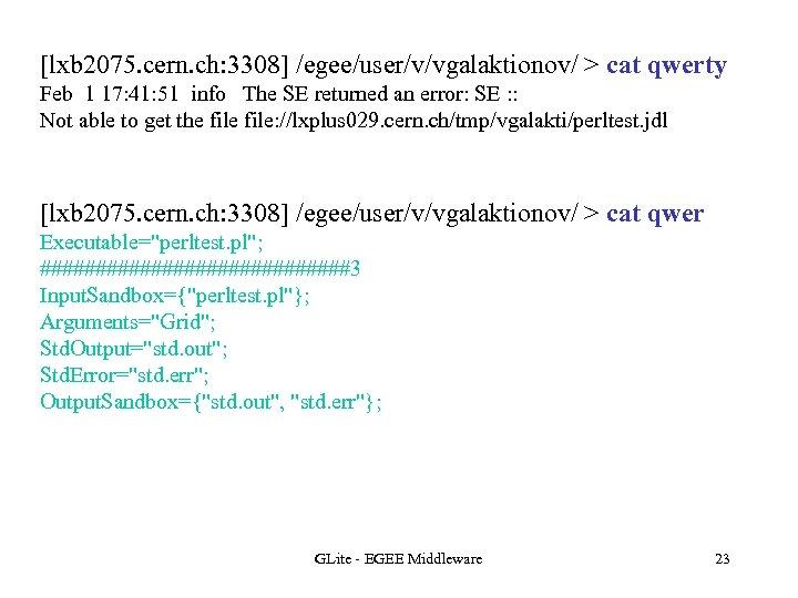 [lxb 2075. cern. ch: 3308] /egee/user/v/vgalaktionov/ > cat qwerty Feb 1 17: 41: 51