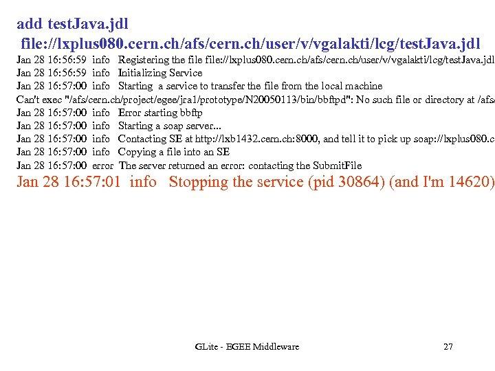 add test. Java. jdl file: //lxplus 080. cern. ch/afs/cern. ch/user/v/vgalakti/lcg/test. Java. jdl Jan 28