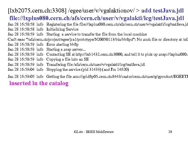 [lxb 2075. cern. ch: 3308] /egee/user/v/vgalaktionov/ > add test. Java. jdl file: //lxplus 080.