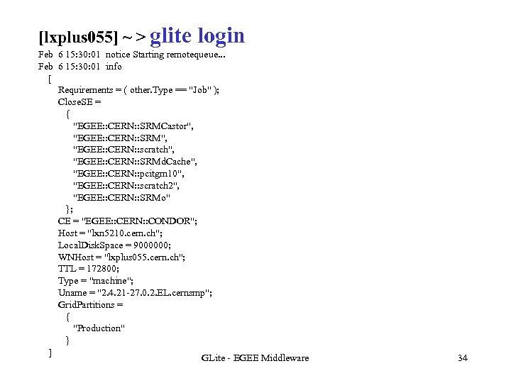 [lxplus 055] ~ > glite login Feb 6 15: 30: 01 notice Starting remotequeue.
