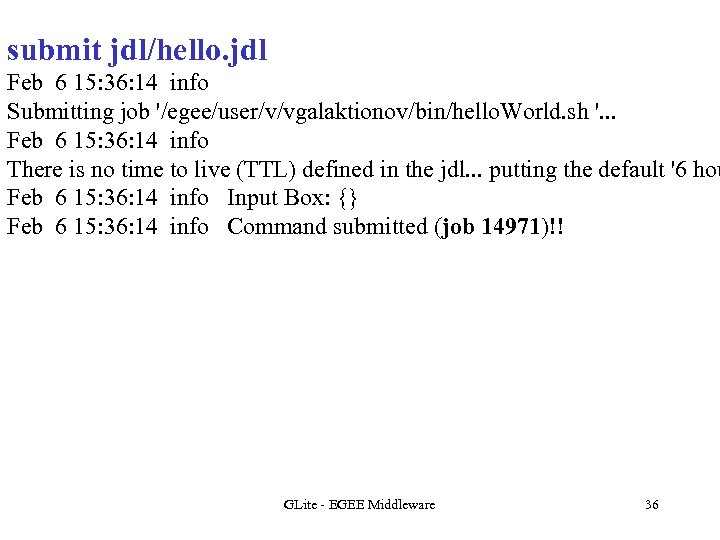 submit jdl/hello. jdl Feb 6 15: 36: 14 info Submitting job '/egee/user/v/vgalaktionov/bin/hello. World. sh