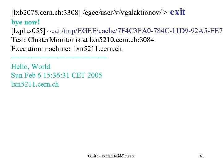 [lxb 2075. cern. ch: 3308] /egee/user/v/vgalaktionov/ > exit bye now! [lxplus 055] ~cat /tmp/EGEE/cache/7