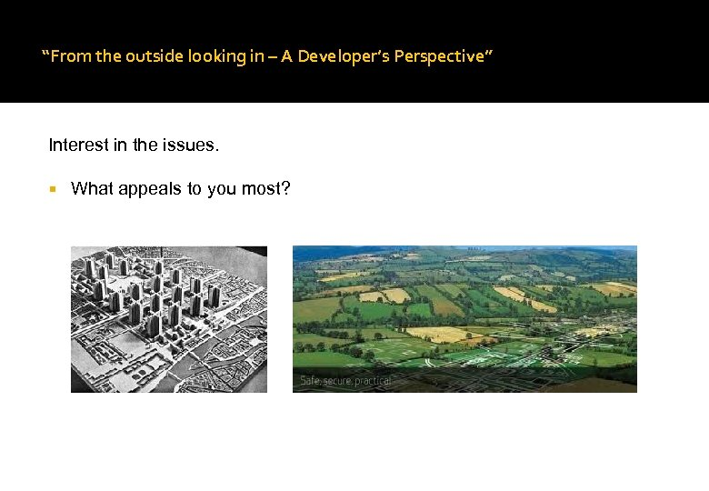 """From the outside looking in – A Developer's Perspective"" Interest in the issues. What"