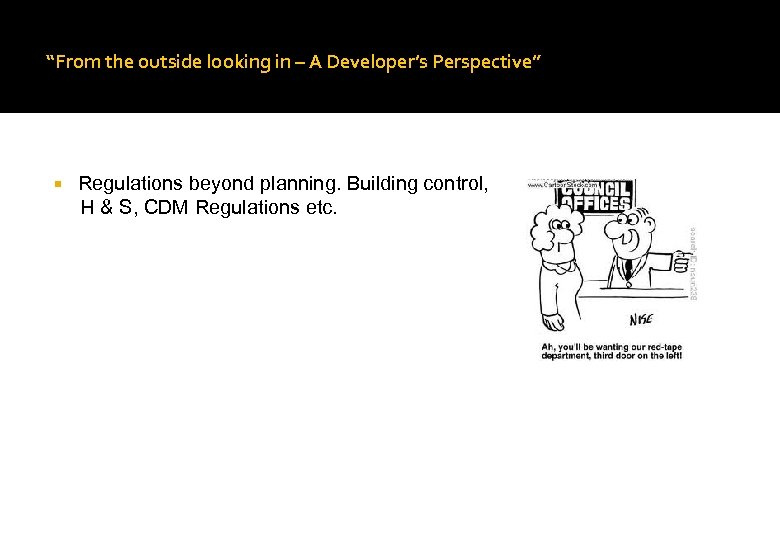 """From the outside looking in – A Developer's Perspective"" Regulations beyond planning. Building control,"