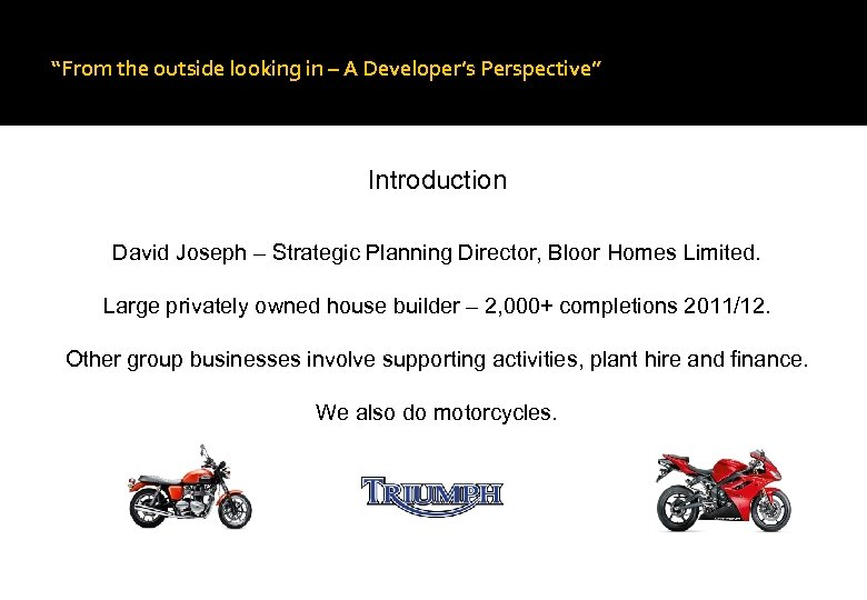 """""""From the outside looking in – A Developer's Perspective"""" Introduction David Joseph – Strategic"""