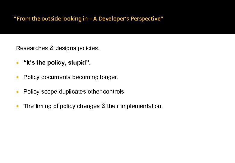 """From the outside looking in – A Developer's Perspective"" Researches & designs policies. ""It's"