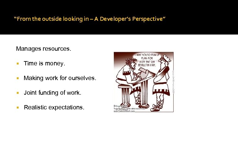 """From the outside looking in – A Developer's Perspective"" Manages resources. Time is money."