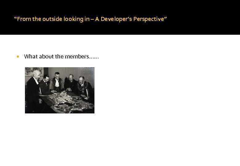 """From the outside looking in – A Developer's Perspective"" What about the members. ."