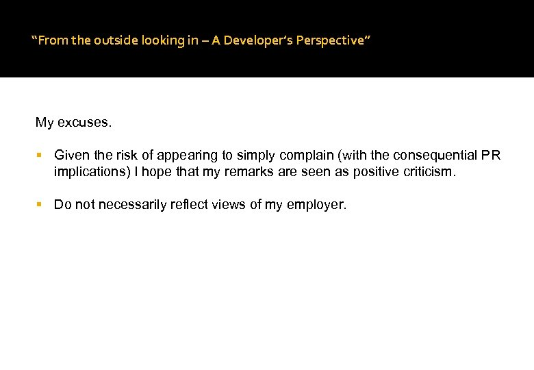 """From the outside looking in – A Developer's Perspective"" My excuses. Given the risk"