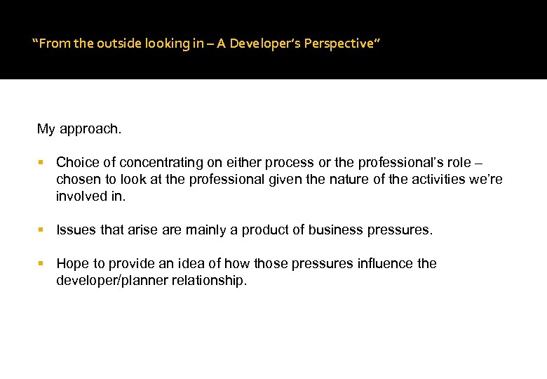 """""""From the outside looking in – A Developer's Perspective"""" My approach. Choice of concentrating"""