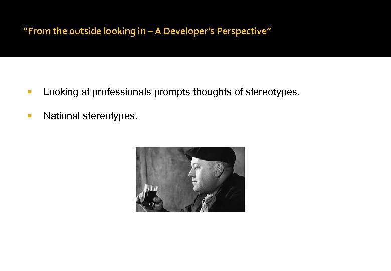 """""""From the outside looking in – A Developer's Perspective"""" Looking at professionals prompts thoughts"""