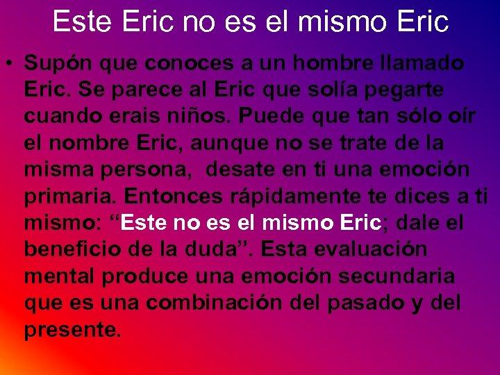 Este Eric no es el mismo Eric • Supón que conoces a un hombre