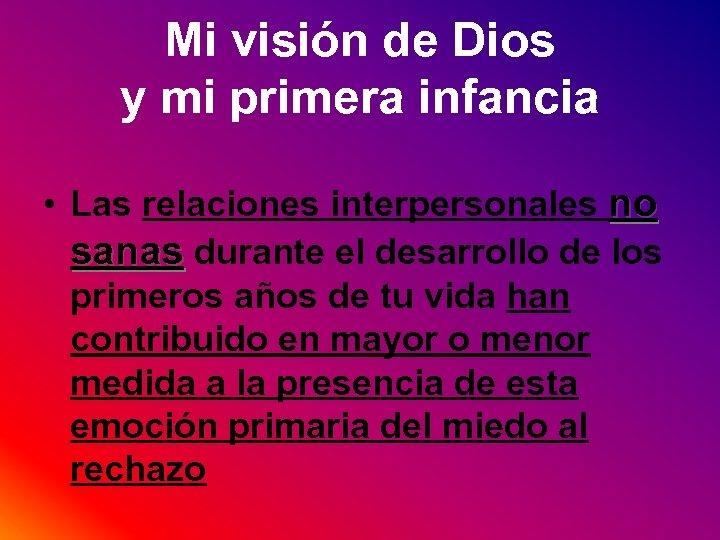 Mi visión de Dios y mi primera infancia • Las relaciones interpersonales no sanas