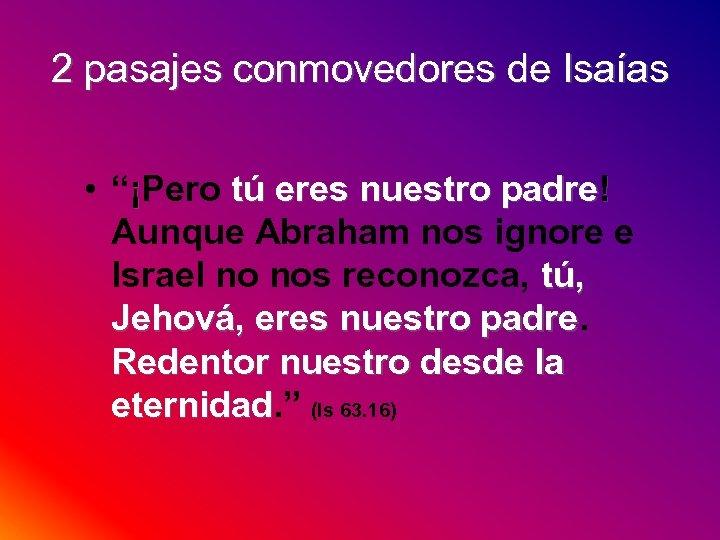 """2 pasajes conmovedores de Isaías • """"¡Pero tú eres nuestro padre! Aunque Abraham nos"""