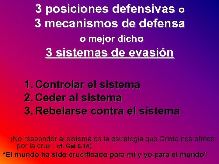 3 posiciones defensivas o 3 mecanismos de defensa o mejor dicho 3 sistemas de
