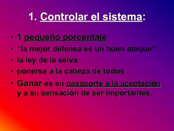 """1. Controlar el sistema: sistema • 1 pequeño porcentaje • """"la mejor defensa es"""