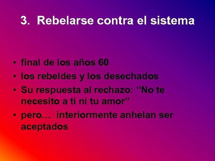 3. Rebelarse contra el sistema • final de los años 60 • los rebeldes