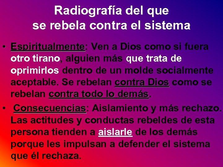 Radiografía del que se rebela contra el sistema • Espiritualmente: Ven a Dios como