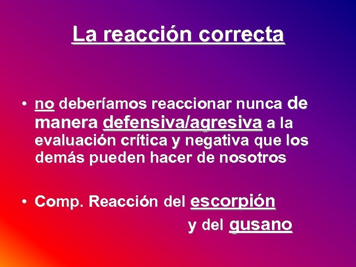La reacción correcta • no deberíamos reaccionar nunca de manera defensiva/agresiva a la evaluación