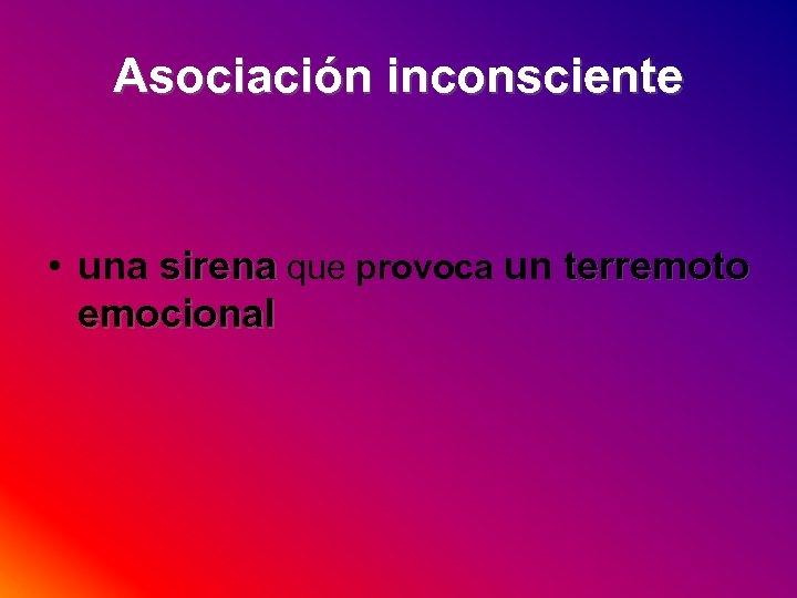 Asociación inconsciente • una sirena que provoca un terremoto emocional