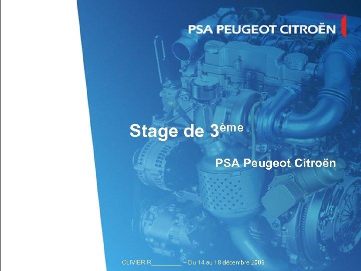 Stage de 3ème PSA Peugeot Citroën OLIVIER R_____ – Du 14 au 18 décembre
