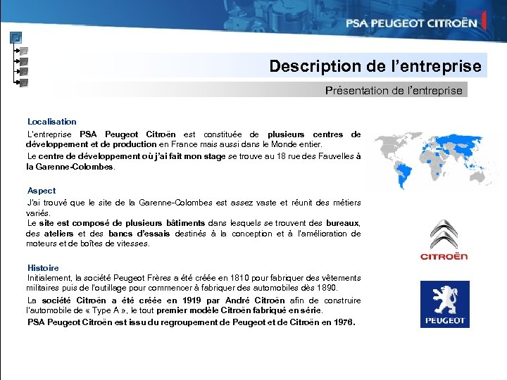 Description de l'entreprise Présentation de l'entreprise Localisation L'entreprise PSA Peugeot Citroën est constituée de