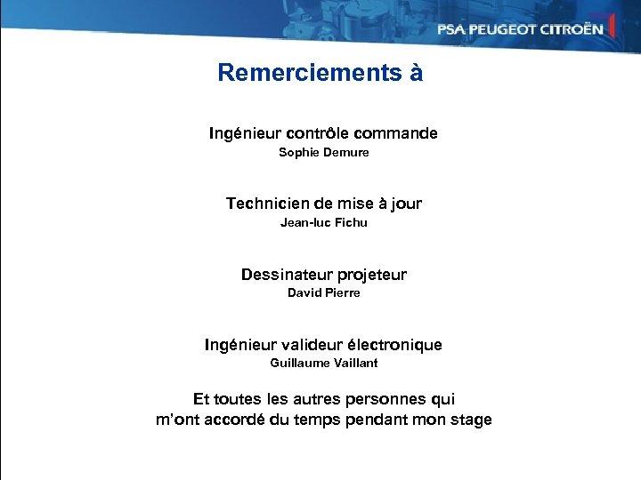 Remerciements à Ingénieur contrôle commande Sophie Demure Technicien de mise à jour Jean-luc Fichu