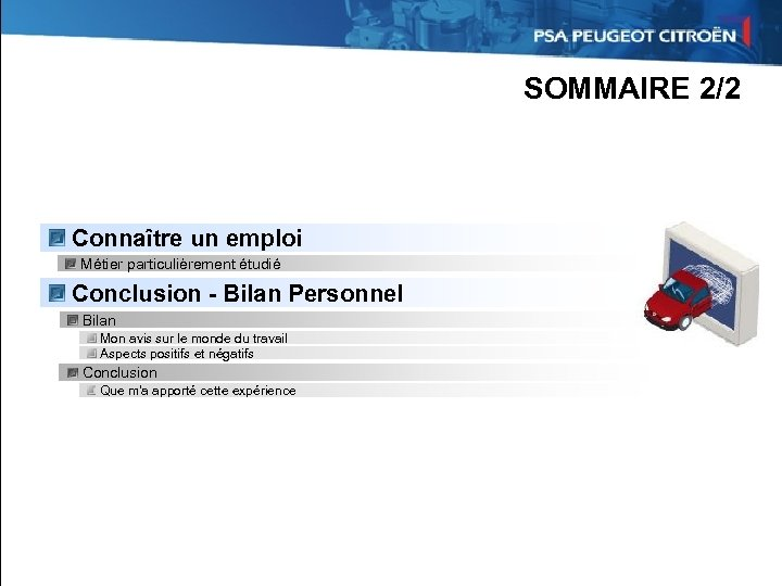 SOMMAIRE 2/2 Connaître un emploi Métier particulièrement étudié Conclusion - Bilan Personnel Bilan Mon