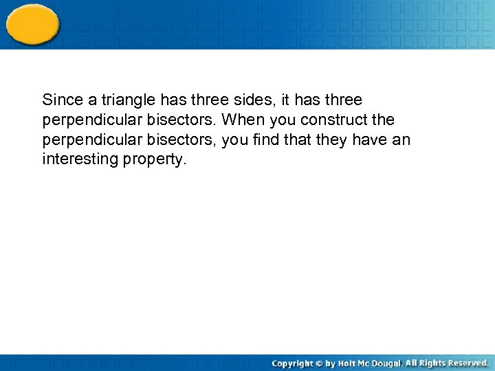 Since a triangle has three sides, it has three perpendicular bisectors. When you construct