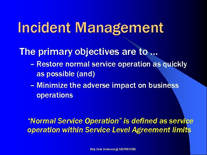 Incident Management The primary objectives are to … – Restore normal service operation as