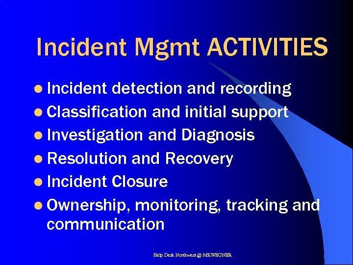 Incident Mgmt ACTIVITIES l Incident detection and recording l Classification and initial support l