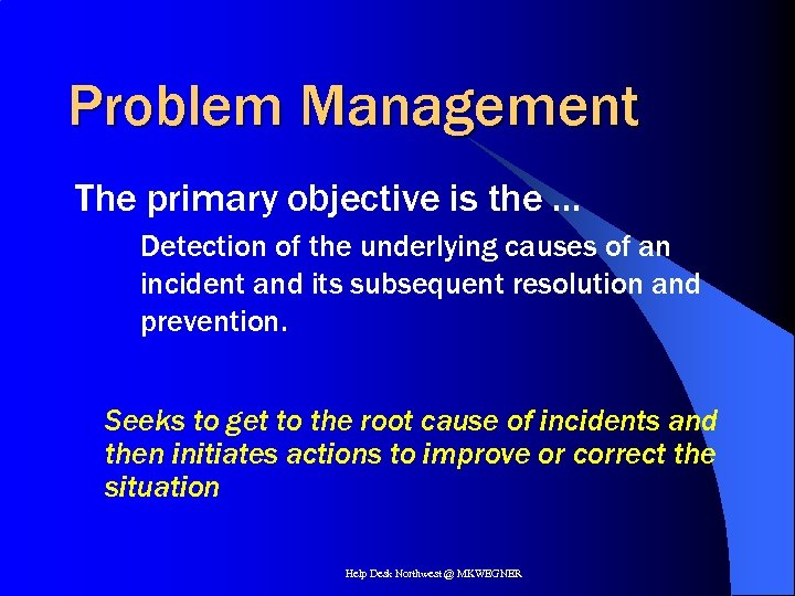 Problem Management The primary objective is the … Detection of the underlying causes of