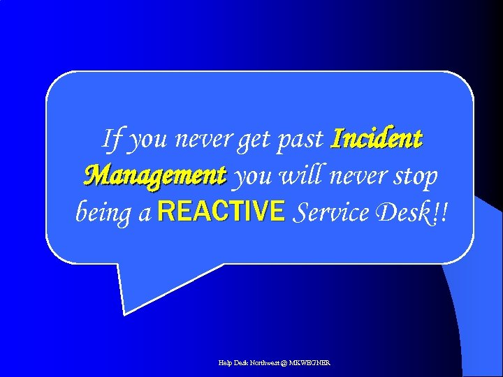 If you never get past Incident Management you will never stop being a REACTIVE