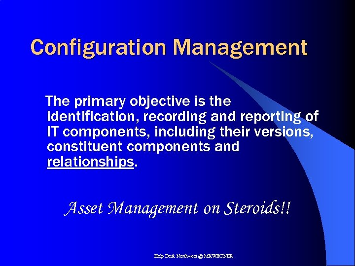 Configuration Management The primary objective is the identification, recording and reporting of IT components,