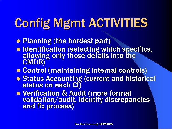 Config Mgmt ACTIVITIES Planning (the hardest part) Identification (selecting which specifics, allowing only those