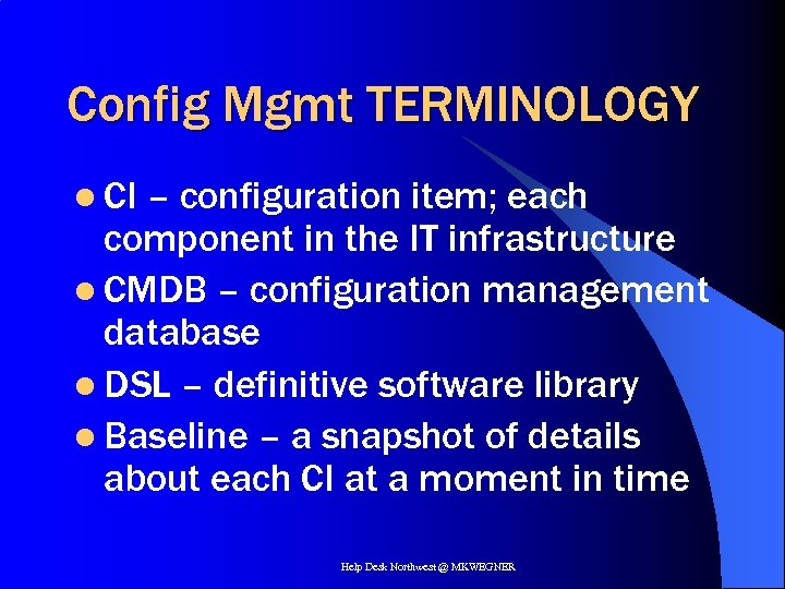 Config Mgmt TERMINOLOGY l CI – configuration item; each component in the IT infrastructure