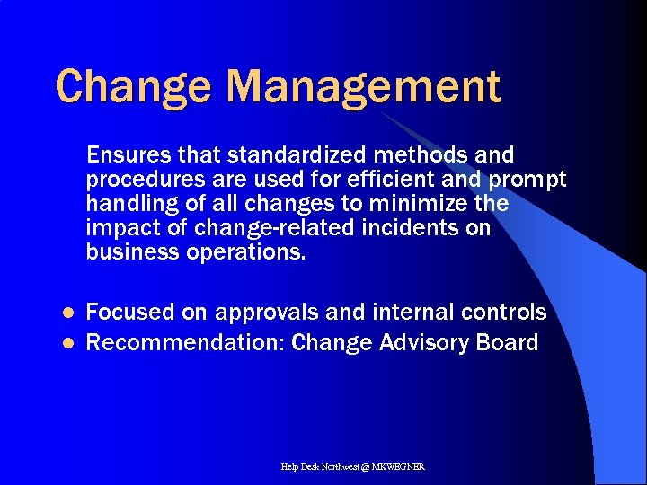 Change Management Ensures that standardized methods and procedures are used for efficient and prompt