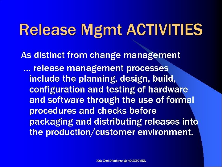 Release Mgmt ACTIVITIES As distinct from change management … release management processes include the