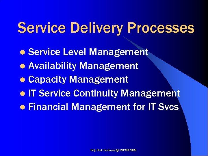 Service Delivery Processes Service Level Management l Availability Management l Capacity Management l IT