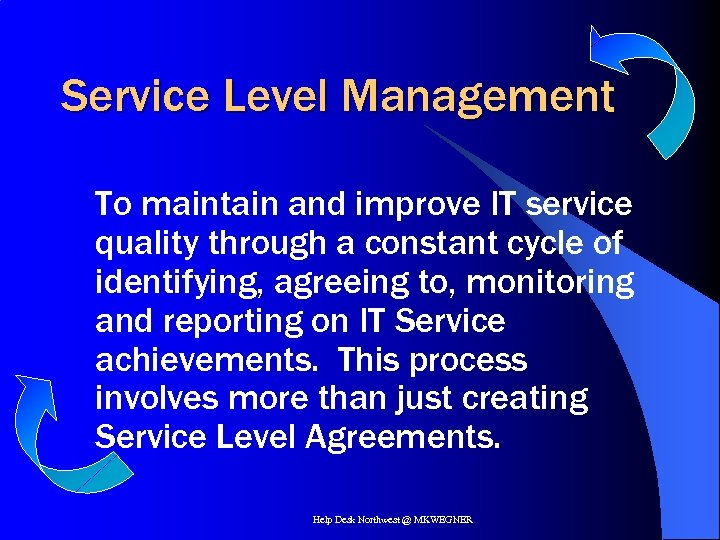 Service Level Management To maintain and improve IT service quality through a constant cycle