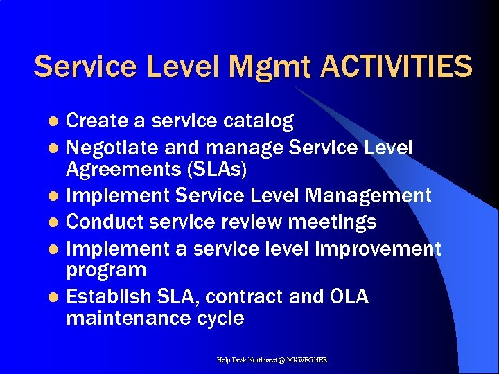 Service Level Mgmt ACTIVITIES Create a service catalog l Negotiate and manage Service Level