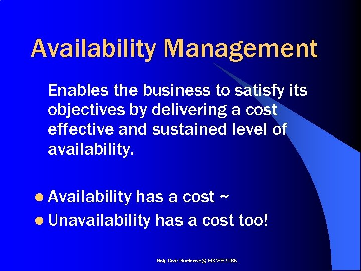 Availability Management Enables the business to satisfy its objectives by delivering a cost effective